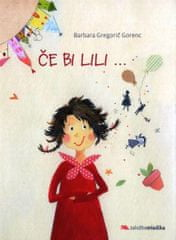 Barbara Gregorič Gorenc: Če bi Lili ...