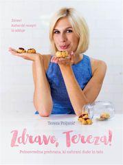 Tereza Poljanič: Zdravo, Tereza!: Polnovredna prehrana, ki nahrani dušo in telo