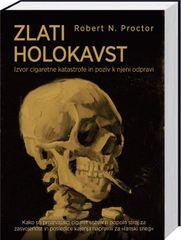 Robert N. Proctor: Zlati holokavst - Izvor cigaretne katastrofe in poziv k njeni odpravi