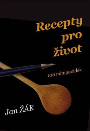 Žák Jan: Recepty pro život - 106 minipovídek