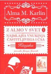 Alma M. Karlin: Z Almo v svet 1: Najmlajša vnukinja častitljivega I Čaa