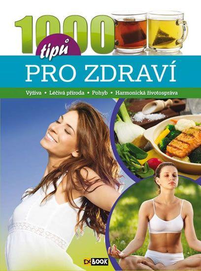 1000 tipů pro zdraví - Výživa * Léčivá příroda * Pohyb * Harmonická životospráva