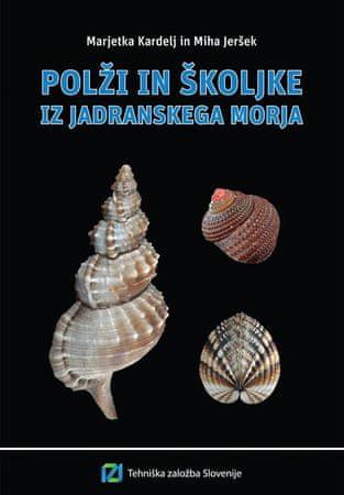 Marjetka Kardelj, dr. Miha Jeršek: Polži in školjke iz Jadranskega morja