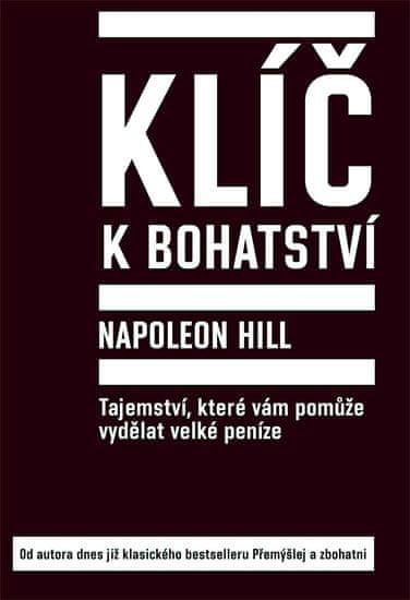 Hill Napoleon: Klíč k bohatství - Tajemství, které vám pomůže vydělat velké peníze