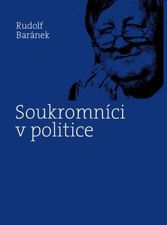 Baránek Rudolf: Soukromníci v politice