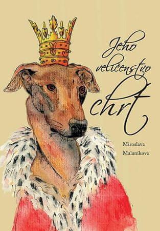 Malaníková Miroslava: Jeho veličenstvo chrt