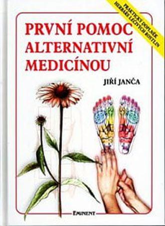 Janča Jiří: První pomoc alternativní medicínou - Praktický doplněk Herbáře léčivých rostlin