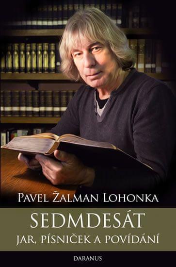 Žalman Lohonka Pavel: Sedmdesát jar, písniček a povídání