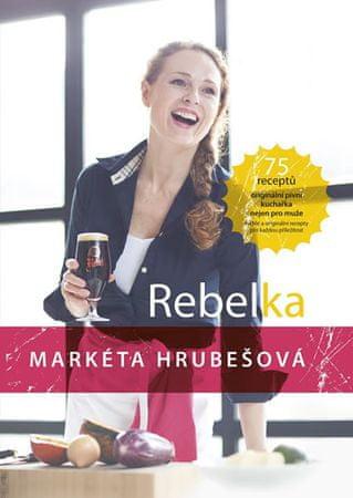 Hrubešová Markéta: Rebelka - 75 receptů, originální pivní kuchařka nejen pro muže
