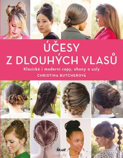 Butcherová Christina: Účesy z dlouhých vlasů - Klasické i moderní copy, ohony a uzly