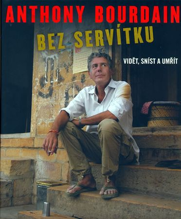 Bourdain Anthony: Bez servítku - Vidět, sníst a umřít