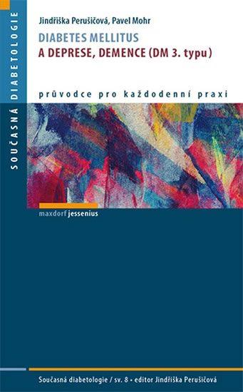 Perušičová Jindřiška, Mohr Pavel,: Diabetes mellitus a deprese, demence (DM 3. typu)