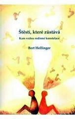 Hellinger Bert: Štěstí, které zůstává - Kam vedou rodinné konstelace