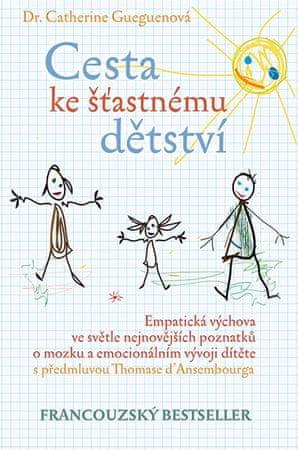 Gueguenová Catherine: Cesta ke šťastnému dětství - Empatická výchova ve světle nejnovějších poznatků