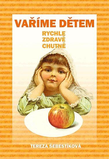 Šebestíková Tereza: Vaříme dětem - rychle, zdravě, chutně