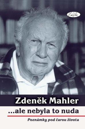 Mahler Zdeněk: ...ale nebyla to nuda - poznámky pod čarou života