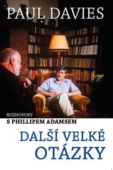 Davies Paul: Další velké otázky - Rozhovory s Phillipem Adamsem