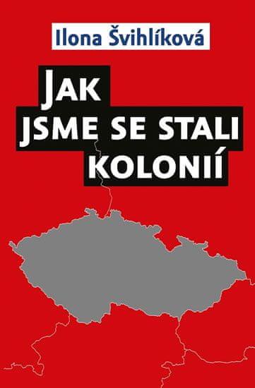Švihlíková Ilona: Jak jsme se stali kolonií