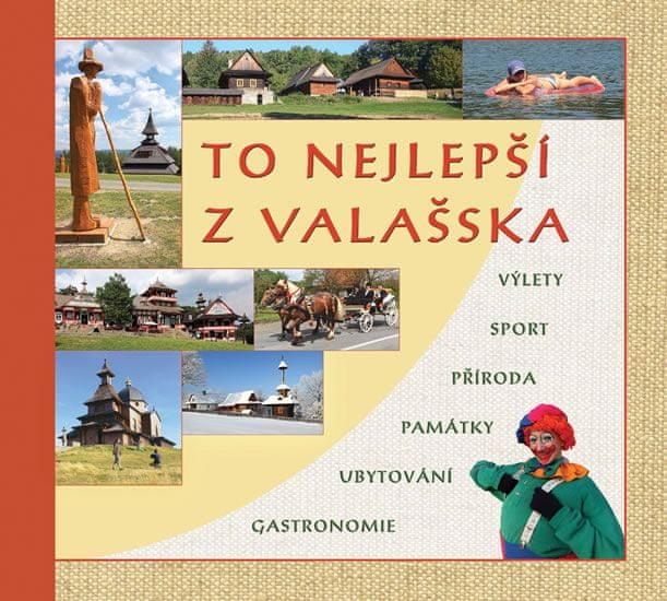 Stoklasa Radovan: To nejlepší z Valašska - Výlety, sport, příroda, památky, ubytování, gastronomie