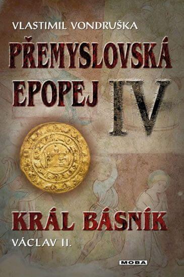 Vondruška Vlastimil: Přemyslovská epopej IV - Král básník Václav II.