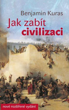 Kuras Benjamin: Jak zabít civilizaci