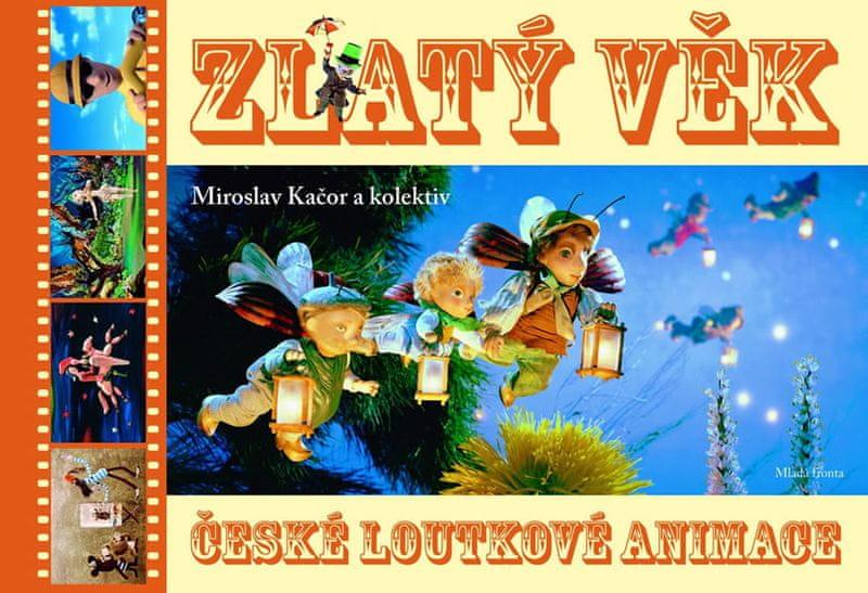 Kačor Miroslav: Zlatý věk české loutkové animace