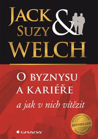 Welch Jack, Welch Suzy,: O byznysu a kariéře a jak v nich zvítězit