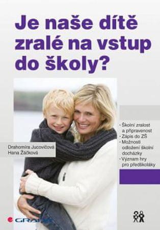 Jucovičová Drahomíra, Žáčková Hana: Je naše dítě zralé na vstup do školy?