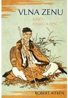 Aitken Robert: Vlna zenu - Bašó haiku a zen