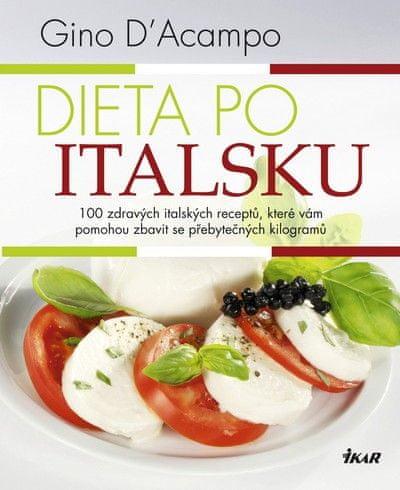 D´Acampo Gino: Dieta po italsku - 100 zdravých italských receptů, které vám pomohou zbavit se přebyt