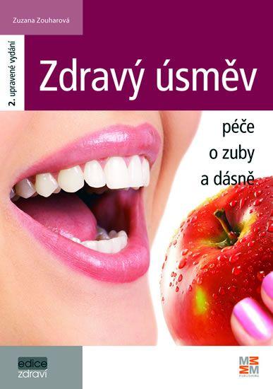 Zouharová Zuzana: Zdravý úsměv - Péče o zuby a dásně - 2. vydání