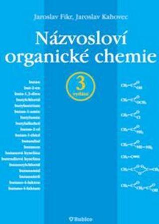 Fikr Jaroslav, Kahovec Jaroslav,: Názvosloví organické chemie - 3. vydání