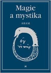 Aram Kurth: Magie a mystika v minulosti a současnosti