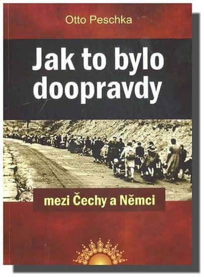 Peschka Otto: Jak to bylo doopravdy mezi Čechy a Němci