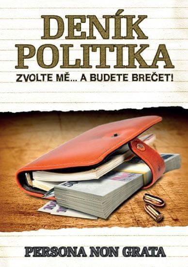 Persona non grata: Deník politika - Zvolte mě… a budete brečet!