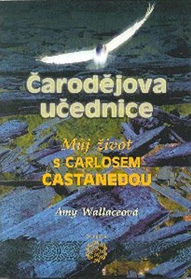 Wallaceová Amy: Čarodějova učednice - Můj život s Carlosem Castanedou