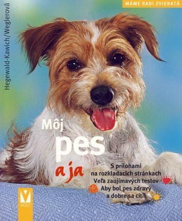 Hegewald-Kawich Horst: Môj pes a ja - Máme radi zvieratká