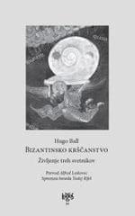 Hugo Ball: Bizantinsko krščanstvo - življenje treh svetnikov