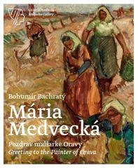 Bachratý Bohumír: Mária Medvecká – Pozdrav maliarke Oravy / Greeting to the Painter of Orava