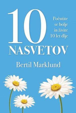 Bertil Marklund, dr. med.: 10 nasvetov: počutite se bolje in živite 10 let dlje