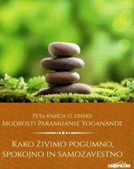 Paramhansa Yogananda: Kako živimo pogumno, spokojno in samozavestno