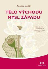 Anodea Judith: Tělo Východu, mysl Západu - Psychologie a systém čaker jako cesta k sobě samému