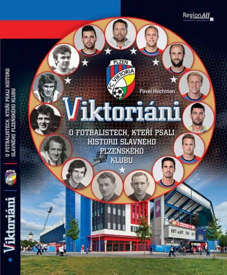 Hochman Pavel: Viktoriáni - O fotbalistech, kteří psali historii slavného plzeňsého klubu