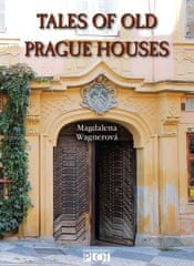 Wagnerová Magdalena: Tales of Old Prague Houses