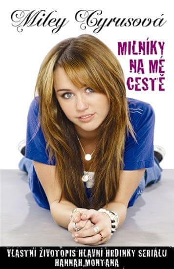 Cyrus Miley: Milníky na mé cestě - Vlastní životopis hlavní hrdinky seriálu Hannah Montana