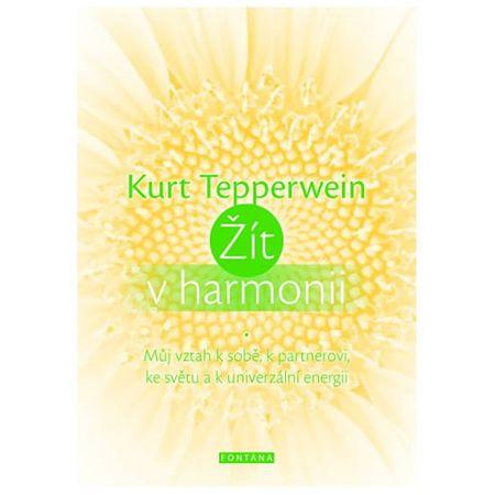 Tepperwein Kurt: Žít v harmonii - Můj vztah k sobě, k partnerovi, ke světu a k univerzální energii