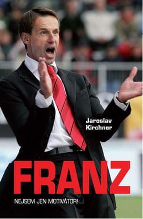 Kirchner Jaroslav: Franz - Nejsem jen motivátor!