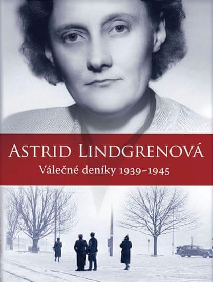 Lindgrenová Astrid: Astrid Lindgrenová - Válečné deníky 1939-1945