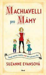 Evansová Suzanne: Machiavelli pro mámy - Zásady úspěšné vladařky aneb Jak vychovávat děti