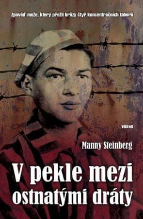 Steinberg Manny: V pekle mezi ostnatými dráty - Zpověď muže, který přežil hrůzy čtyř koncentračních
